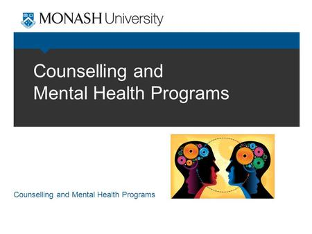 Counselling and Mental Health Programs. Counselling Service Access to free and confidential consultations with registered psychologists and social workers.