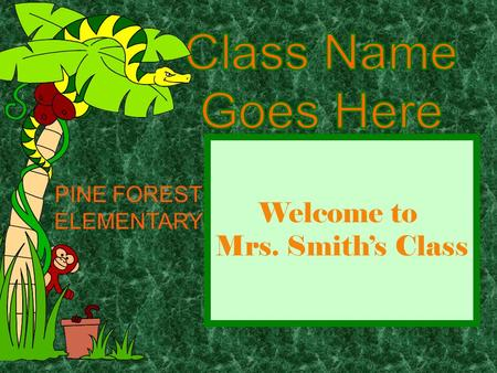 Welcome to Mrs. Smith's Class PINE FOREST ELEMENTARY.