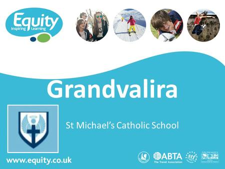 Www.equity.co.uk Grandvalira St Michael's Catholic School.