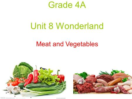 Grade 4A Unit 8 Wonderland Meat and Vegetables.