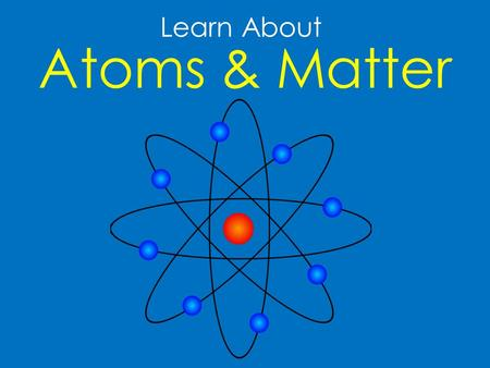 Learn About Atoms & Matter. What is Matter? Everything in the world around us is made up of matter. Buildings, people, animals, plants and even ice cream.