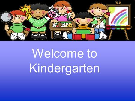 Welcome to Kindergarten. We are pleased to welcome your child to our class! A good learning experience is built on a cooperative effort between parent,