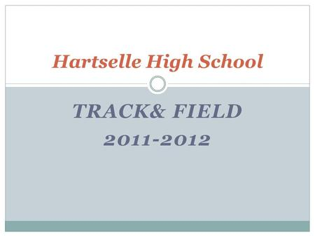 TRACK& FIELD 2011-2012 Hartselle High School. Introduction of Coaches Kenny Lopez—Head Coach  Daniel.