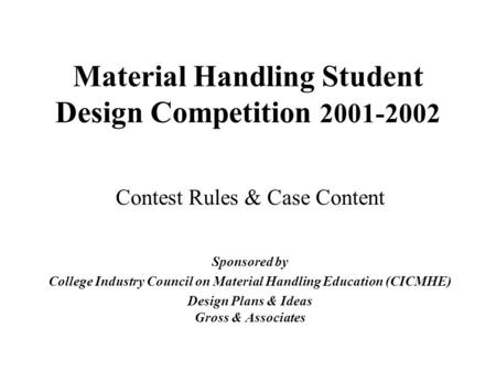 Material Handling Student Design Competition 2001-2002 Contest Rules & Case Content Sponsored by College Industry Council on Material Handling Education.
