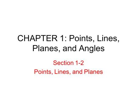 CHAPTER 1: Points, Lines, Planes, and Angles Section 1-2 Points, Lines, and Planes.