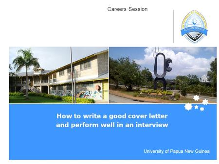 Life Impact | The University of Adelaide University of Papua New Guinea Careers Session How to write a good cover letter and perform well in an interview.