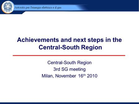 Achievements and next steps in the Central-South Region Central-South Region 3rd SG meeting Milan, November 16 th 2010.