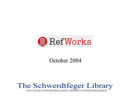 October 2004. RefWorks Basics Creating accounts and folders Adding references (manually & electronically) Sorting, editing and linking Creating a bibliography.