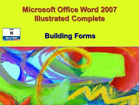 Building Forms Microsoft Office Word 2007 Illustrated Complete.