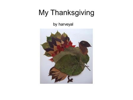 My Thanksgiving by harveyal. My Thanksgiving Day!