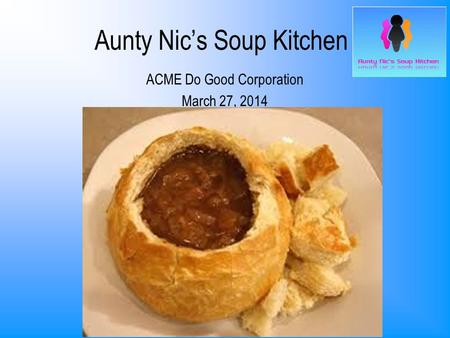 Aunty Nic's Soup Kitchen ACME Do Good Corporation March 27, 2014.