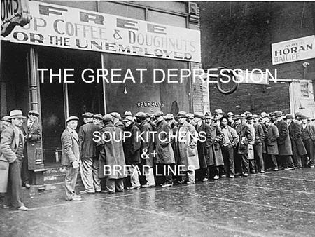 THE GREAT DEPRESSION SOUP KITCHENS &+ BREAD LINES.