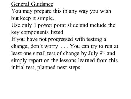 General Guidance You may prepare this in any way you wish but keep it simple. Use only 1 power point slide and include the key components listed If you.