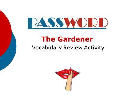 The Gardener Vocabulary Review Activity Directions:  One student stands with back to this presentation.  The class gives the student clues to the vocabulary.