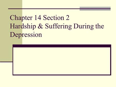 Chapter 14 Section 2 Hardship & Suffering During the Depression