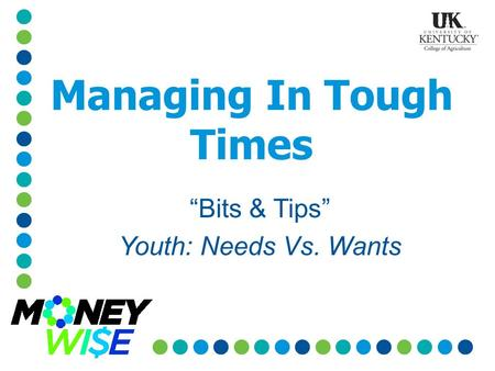 "Managing In Tough Times ""Bits & Tips"" Youth: Needs Vs. Wants."