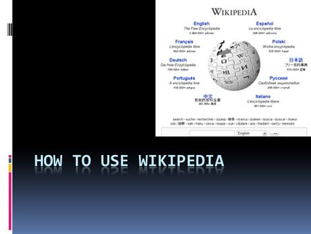 Content  About Wikipedia About Wikipedia  How to assess Wikipedia??? How to assess Wikipedia???  GOOGLE SEARCH – WIKIPEDIA GOOGLE SEARCH – WIKIPEDIA.