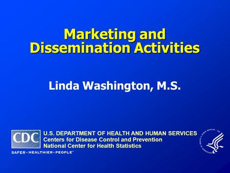 Linda Washington, M.S. U.S. DEPARTMENT OF HEALTH AND HUMAN SERVICES Centers for Disease Control and Prevention National Center for Health Statistics Marketing.