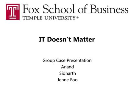 IT Doesn't Matter Group Case Presentation: Anand Sidharth Jenne Foo.
