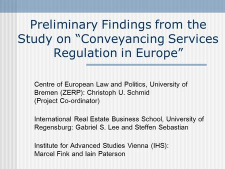 "Preliminary Findings from the Study on ""Conveyancing Services Regulation in Europe"" Centre of European Law and Politics, University of Bremen (ZERP): Christoph."