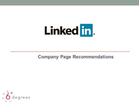Company Page Recommendations. Home Tab LinkedIn Prime Real Estate Sam Brown, Inc. Golin Harris Use header photo to accurately represent your company.