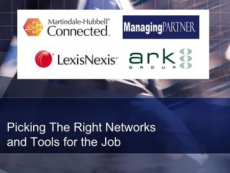 Picking The Right Networks and Tools for the Job.