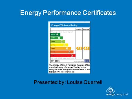 Energy Performance Certificates Presented by: Louise Quarrell.