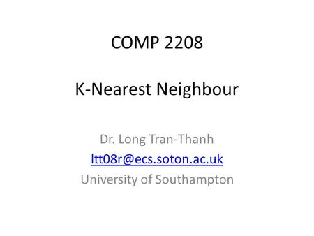COMP 2208 Dr. Long Tran-Thanh University of Southampton K-Nearest Neighbour.