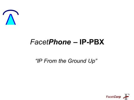 "FacetPhone – IP-PBX ""IP From the Ground Up"". Overview State-of-the-art IP-PBX Telephone System ""IP from the Ground Up"" Awarded Product of the Year by."