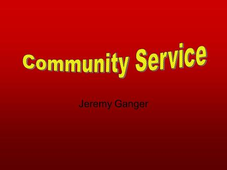 Jeremy Ganger. Community service is the services volunteered by individuals or an organization to benefit a community or its institutions.