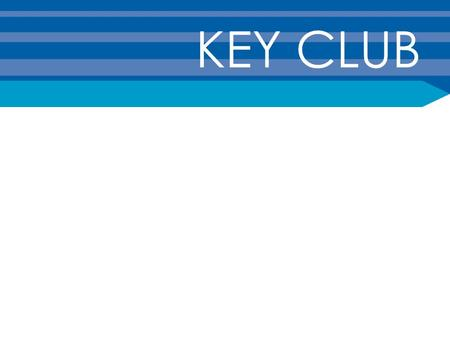 KEY CLUB. Key Club Origins Key Club was started by two Kiwanians who were administrators at Sacramento High School. The club originated as a leadership-based.