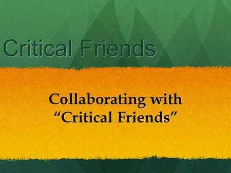 "Critical Friends Collaborating with ""Critical Friends"""