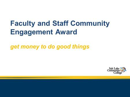 Faculty and Staff Community Engagement Award get money to do good things.