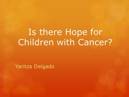 Is there Hope for Children with Cancer? Yaritza Delgado.