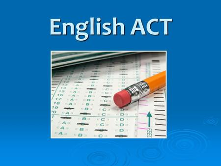 English ACT. English Section Overview The English section is always… 1 st section on the ACT 1 st section on the ACT 75 questions 75 questions 45 minutes.