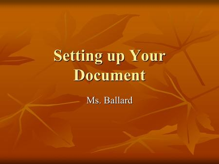 Setting up Your Document Ms. Ballard. Log on Step 1: Please log in and open up an empty Word Document Step 1: Please log in and open up an empty Word.