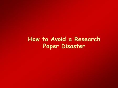 How to Avoid a Research Paper Disaster. Start Off on The Right Foot Appearance –Format –Type –Paper Binding Title page.