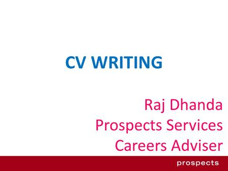 CV WRITING Raj Dhanda Prospects Services Careers Adviser.