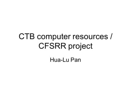CTB computer resources / CFSRR project Hua-Lu Pan.