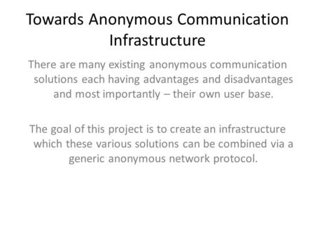 Towards Anonymous Communication Infrastructure There are many existing anonymous communication solutions each having advantages and disadvantages and most.