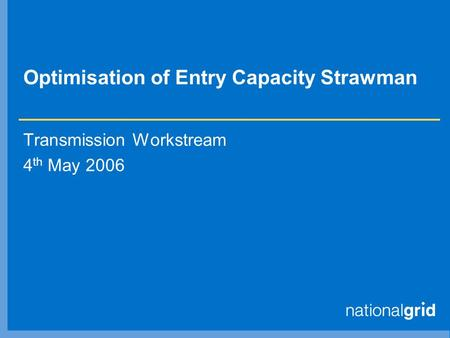 Optimisation of Entry Capacity Strawman Transmission Workstream 4 th May 2006.
