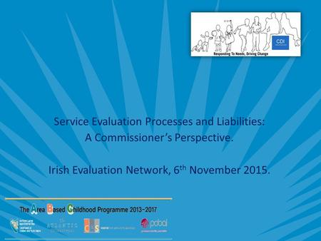 Service Evaluation Processes and Liabilities: A Commissioner's Perspective. Irish Evaluation Network, 6 th November 2015.