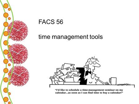 FACS 56 time management tools. participation activity: messages about time pg. 277 …write down the first thing that comes to mind when I say the following.