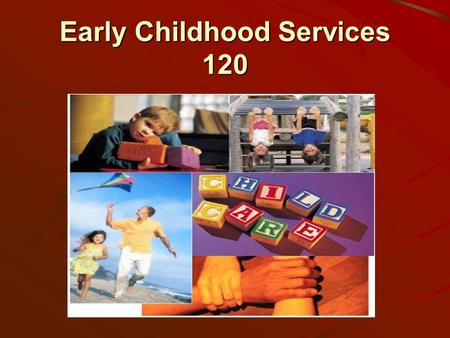 Early Childhood Services 120. Course Rationale The aim of this course is to help students realize and appreciate the role of parenting in a child's development.