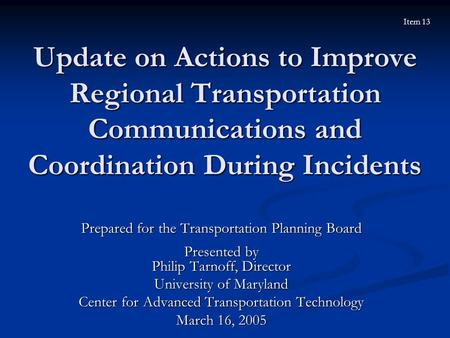 Update on Actions to Improve Regional Transportation Communications and Coordination During Incidents Prepared for the Transportation Planning Board Presented.