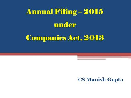 Annual Filing – 2015 under Companies Act, 2013 CS Manish Gupta.