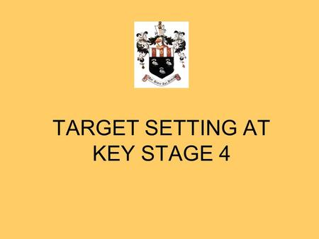 TARGET SETTING AT KEY STAGE 4. TARGET SETTING Achieve your potential. Effective when used properly. Motivate. Rewards & Intervention.