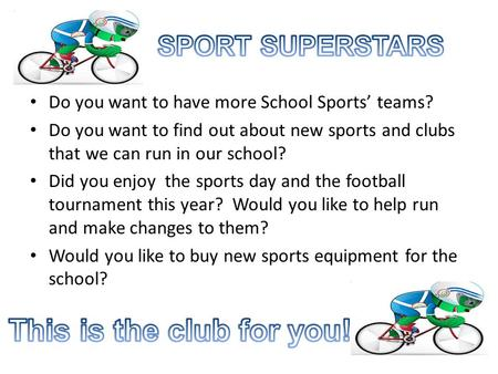 Do you want to have more School Sports' teams? Do you want to find out about new sports and clubs that we can run in our school? Did you enjoy the sports.