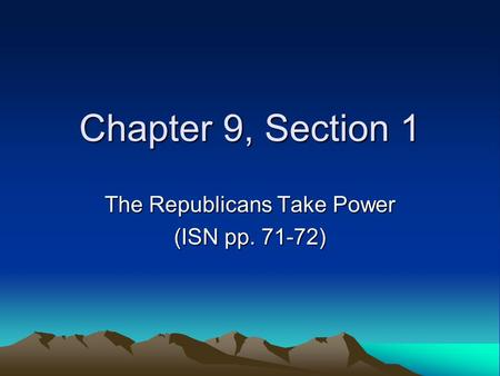 Chapter 9, Section 1 The Republicans Take Power (ISN pp. 71-72)