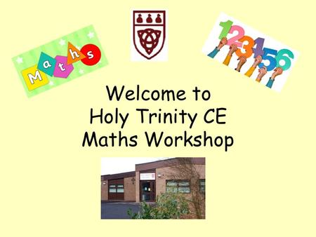 Welcome to Holy Trinity CE Maths Workshop. Research shows that families have the first and most significant influence on their children's learning. Family.